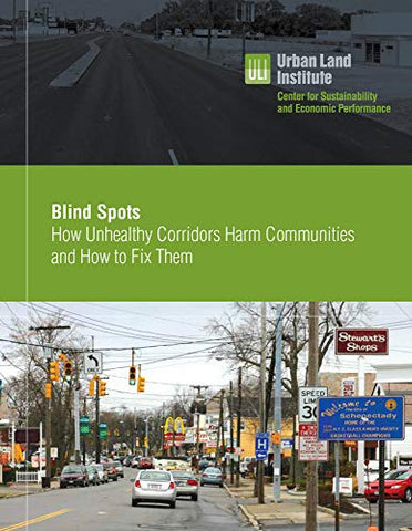 Blind Spots: How Unhealthy Corridors Harm Communities And How To Fix Them (Uli Healthy Corridors)