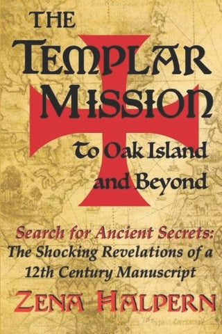 The Templar Mission To Oak Island And Beyond: Search For Ancient Secrets: The Shocking Revelations Of A 12Th Century Manuscript