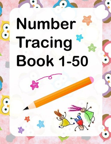 Number Tracing Book 1-50: Number Workbook For Kids Ages 3-5,100+ Pages, Practice Handwriting Skill And Counting Number From 0 To 50 (Tracing Books Preschool)