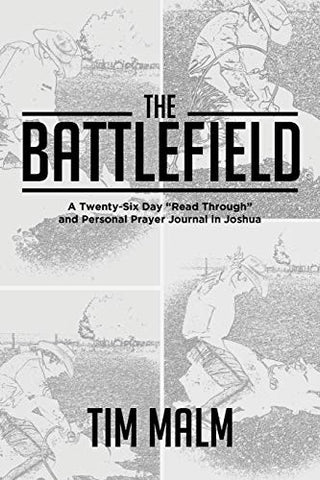 The Battlefield: A Twenty-Six Day Read Through And Personal Prayer Journal In Joshua