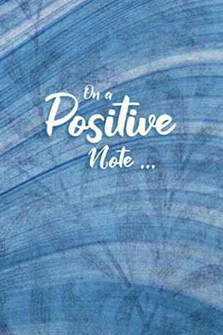 On A Positive Note...: Guided Daily Reflections Journal To Find Peace Of Mind And Sleep Better (Evening Journals)