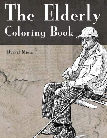 The Elderly - Coloring Book: Senior Citizens And Old Age People Hand Sketches To Color - For Adults