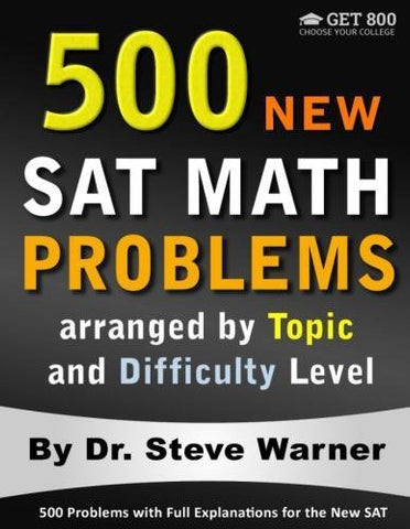 500 New Sat Math Problems Arranged By Topic And Difficulty Level: 500 Problems With Full Explanations For The New Sat