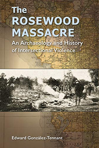 The Rosewood Massacre: An Archaeology And History Of Intersectional Violence (Cultural Heritage Studies)