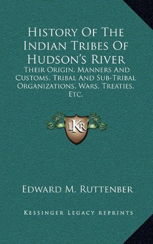 History Of The Indian Tribes Of Hudson'S River: Their Origin, Manners And Customs, Tribal And Sub-Tribal Organizations, Wars, Treaties, Etc.