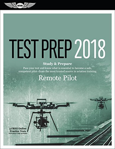 Remote Pilot Test Prep 2018: Study & Prepare: Pass Your Test And Know What Is Essential To Safely Operate An Unmanned Aircraft  From The Most Trusted Source In Aviation Training (Test Prep Series)