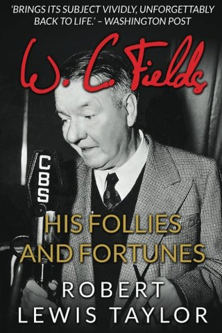 W. C. Fields: His Follies And Fortunes