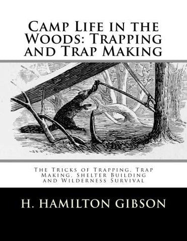 Camp Life In The Woods: Trapping And Trap Making: The Tricks Of Trapping, Trap Making, Shelter Building And Wilderness Survival