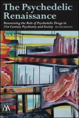 The Psychedelic Renaissance, Second Edition: Reassessing The Role Of Psychedelic Drugs In 21St Century Psychiatry And Society (Muswell Hill Press)