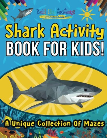Shark Activity Book For Kids! A Unique Collection Of Mazes