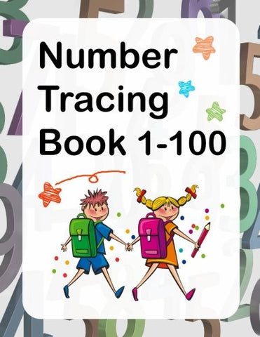Number Tracing Book 1-100: Number Workbook For Kids Ages 3-5 To Practice Handwriting Skill And Counting Number (Tracing Books Preschool)