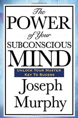 The Power Of Your Sub-Conscious Mind