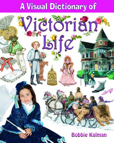 A Visual Dictionary Of Victorian Life (Crabtree Visual Dictionaries)