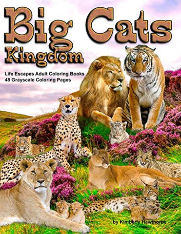 Big Cats Kingdom Life Escapes Adult Coloring Book: 48 Grayscale Coloring Pages Of Big Wild Cats Like Lions, Tigers, Cougars, Leopards, Cheetahs And ... Cats Like The Caracal, Ocelot Cat And More