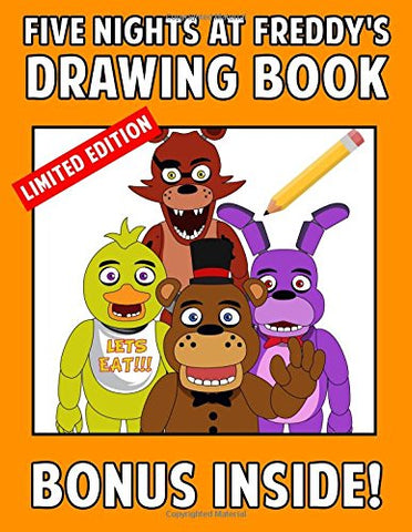 Five Nights At Freddy'S Drawing Book: How To Draw Five Nights At Freddy'S Book With Freddy, Foxy, Chica And More Characters Than Ever Great Fnaf ... (Unofficial) (Fnaf Art Books) (Volume 1)