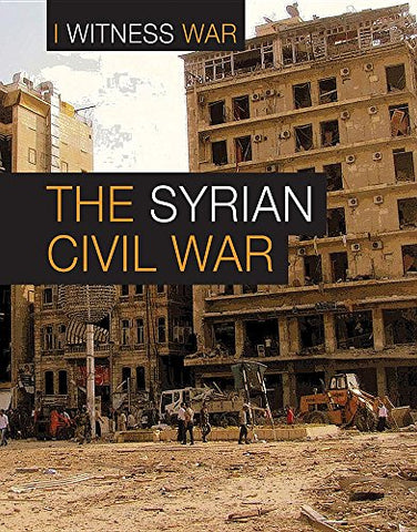 The Syrian Civil War (I Witness War)