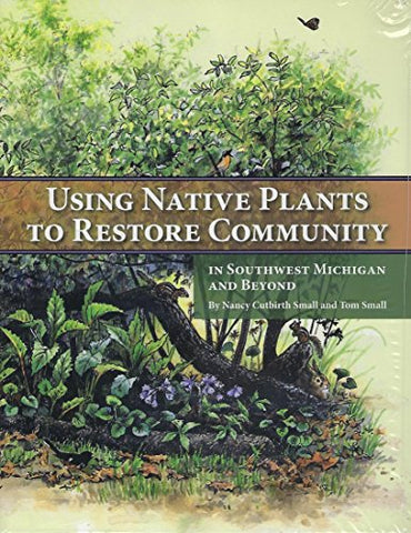 Using Native Plants To Restore Community In Southwest Michigan And Beyond