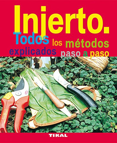 Injerto / Graft: Todos Los Metodos Explicados Paso A Paso / All Explained Methods Step By Step (Jardineria Y Plantas / Gardening & Plants) (Spanish Edition)