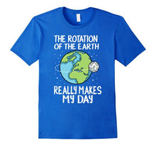 Rotation of the Earth Makes My Day Funny Science Shirt
