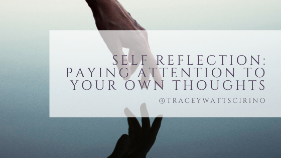 Self Reflection: Paying Attention to Your Own Thoughts