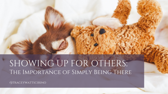 Showing Up For Others: The Importance of Simply Being There