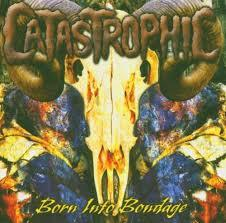Catastrophic – Born Into Bondage