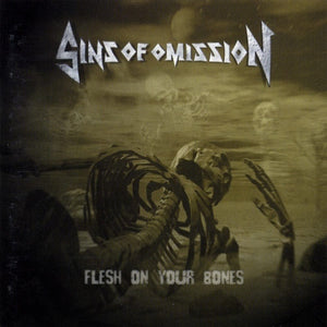 Sins Of Omission ‎– Flesh On Your Bones