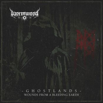 Wormwood - Ghostlands - Wounds From A Bleeding Earth (RE-Release)