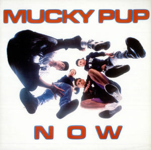 Mucky Pup ‎– Now