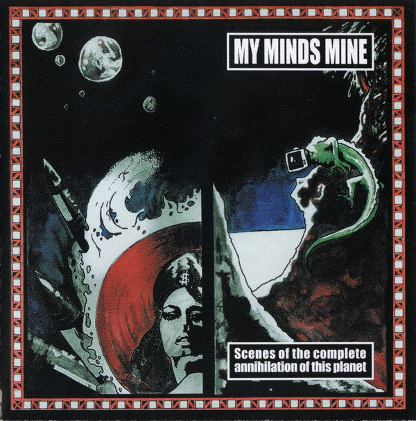 My Minds Mine ‎– Scenes Of The Complete Annihilation Of This Planet