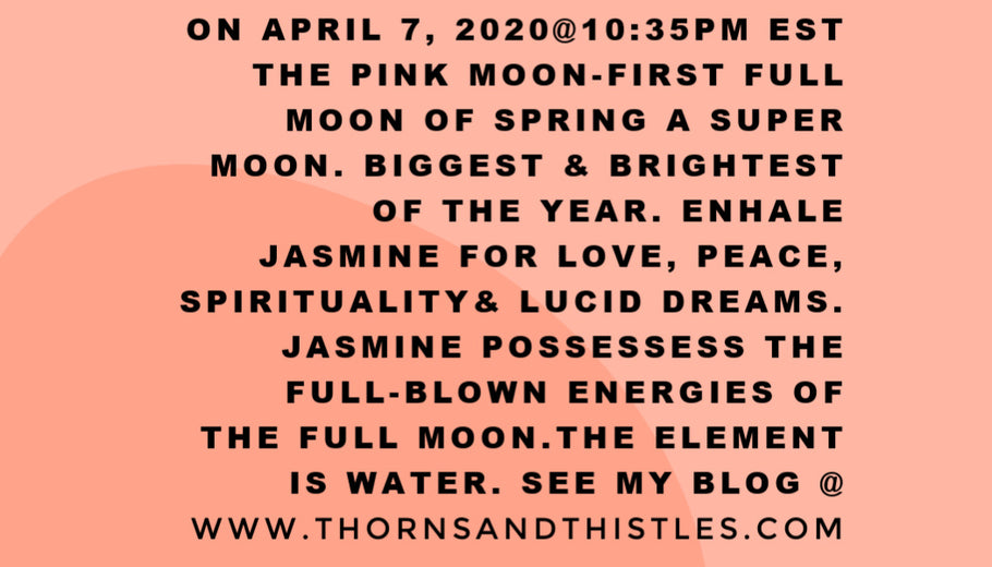 APRIL 7TH 2020-THE PINK MOON