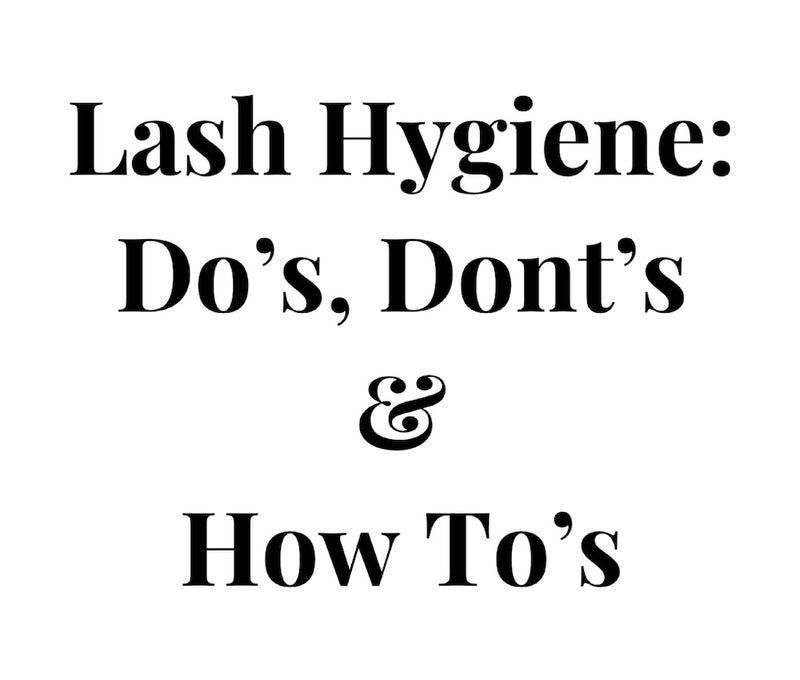 Lash Hygiene: Do's, Don'ts, and How To's