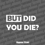 But Did You Die? - ThatDaily