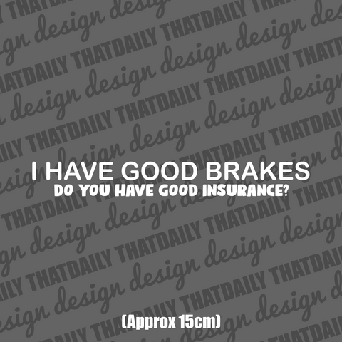 I HAVE GOOD BRAKES