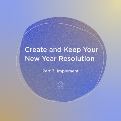 3 Keys to Keep Your Resolutions and Live The Life You Want (Part 3/3 of Create & Keep New Year Resolutions)