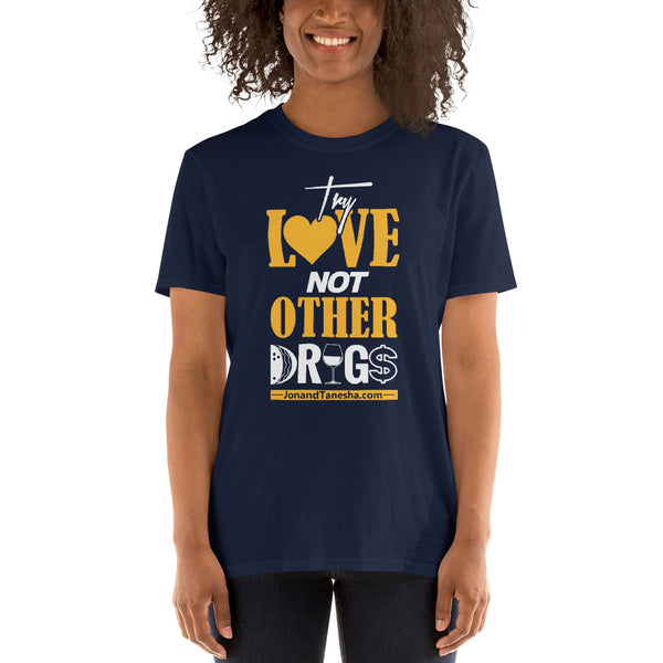 """Try Love, Not Other Drugs"" T-Shirt (Black, Navy, Grey)"