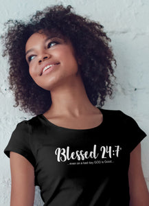 Blessed 24:7 (...even on a bad day GOD is Good...) Ladies T-shirts