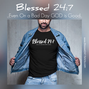 Blessed 24:7 (...even on a bad day GOD is Good...) Unisex T-shirts