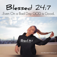 Load image into Gallery viewer, Blessed 24:7 (Hoodies) Sweatshirt ...even on a bad day GOD is Good... unisex