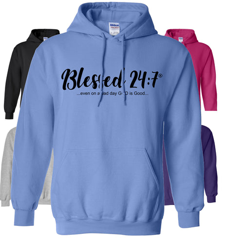 Blessed 24:7 (Hoodie Sweatshirt) ...even on a bad day GOD is Good... unisex