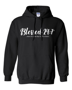 Blessed 24:7 (Hoodies) Sweatshirt ...even on a bad day GOD is Good... unisex