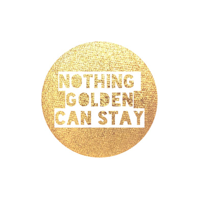 Nothing Golden Can Stay