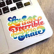 Load image into Gallery viewer, Love is a Terrible Thing to Hate Vinyl Sticker