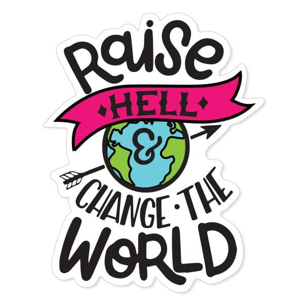 Raise Hell and Change the World Vinyl Sticker