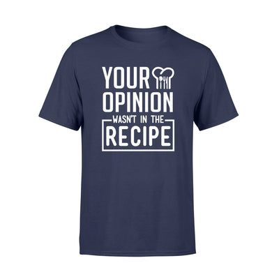 Your opinion wasn't in the recipe tshirt - gifts for camping lovers