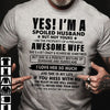 I'm A Spoiled Husband From Awesome Wife Shirt Gift For Husband