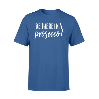 Be there in a prosecco shirt - gift for bachelottee party