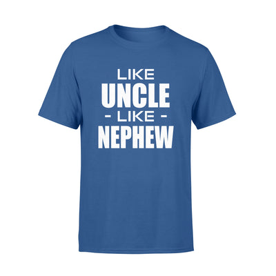 Like uncle like newphew tshirt - gifts for uncle - Standard T-shirt