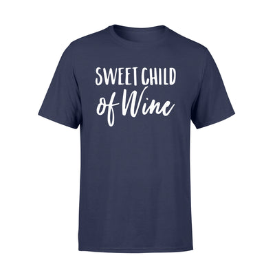 Sweet child of wine t-shirt - gifts for wine lovers - Standard T-shirt