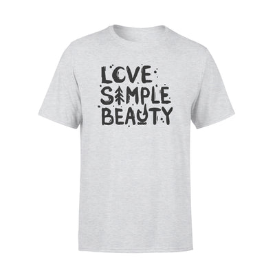 LOVE SIMPLE BEAUTY SHIRT - GIFT FOR CAMPING LOVERS